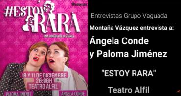 """Entrevista con Ángela Conde y Paloma Jiménez por su obra """"Estoy rara""""."""