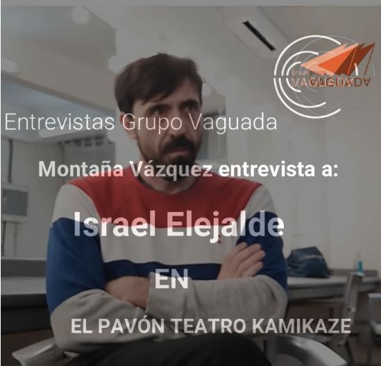 Mi entrevista con Israel Elejalde, actor y codirector artístico del Pavón Teatro Kamikaze.